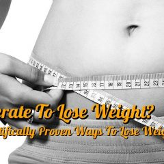 Desperate To Lose Weight? 15 Scientifically Proven Ways To Lose Weight Fast
